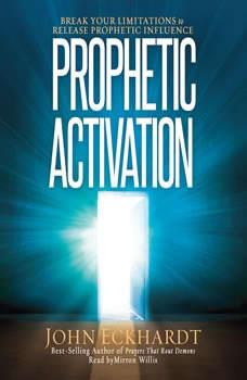 Prophetic Activation: Break Your Limitation to Release Prophetic Influence, John Eckhardt
