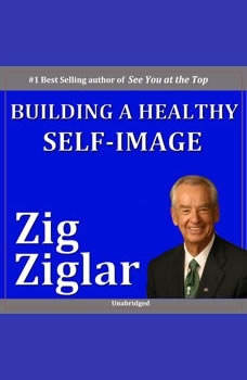 Building a Healthy Self-Image, Zig Ziglar