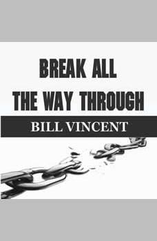 Break All the Way Through, Bill Vincent
