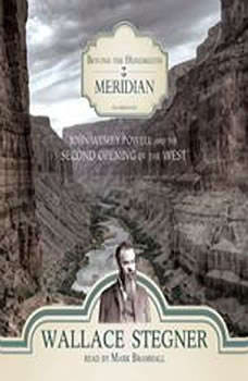 Beyond the Hundredth Meridian: John Wesley Powell and the Second Opening of the West, Wallace Stegner