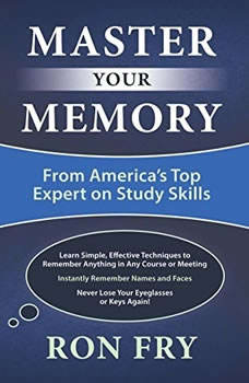 Master Your Memory: From America's Top Expert on Study Skills, Ron Fry