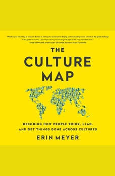 The Culture Map: Breaking Through the Invisible Boundaries of Global Business Breaking Through the Invisible Boundaries of Global Business, Erin Meyer