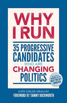 Why I Run: 35 Progressive Candidates Who Are Changing Politics, Kate Childs Graham