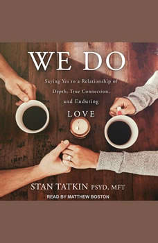 We Do: Saying Yes to a Relationship of Depth, True Connection, and Enduring Love, PsyD Tatkin