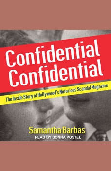 Confidential Confidential: The Inside Story of Hollywood's Notorious Scandal Magazine, Samantha Barbas