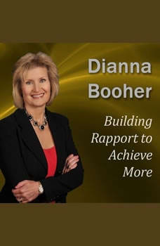 Building Rapport to Achieve More: Communicate with Confidence Series, Dianna Booher CPAE