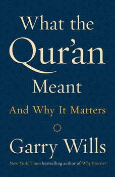 What the Qur'an Meant: And Why It Matters, Garry Wills
