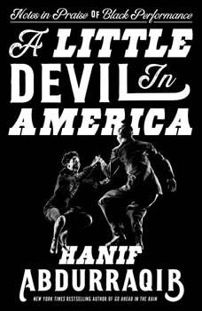 A Little Devil in America: Notes in Praise of Black Performance, Hanif Abdurraqib
