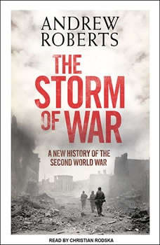 The Storm of War: A New History of the Second World War, Andrew Roberts