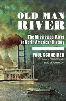 Old Man River: The Mississippi River in North American History, Paul Schneider