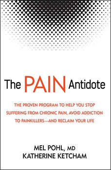 The Pain Antidote: The Proven Program to Help You Stop Suffering from Chronic Pain, Avoid Addiction to Painkillers—and Reclaim Your Life, Katherine Ketcham