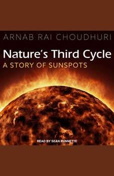 Nature's Third Cycle: A Story of Sunspots, Arnab Rai Choudhuri