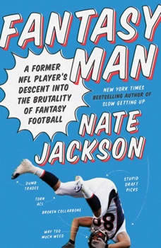 Fantasy Man: A Former NFL Player's Descent Into the Brutality of Fantasy Football, Nate Jackson