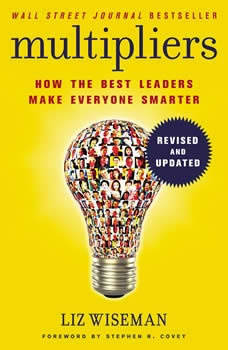 Multipliers, Revised and Updated: How the Best Leaders Make Everyone Smarter, Liz Wiseman