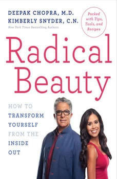 Radical Beauty: How to Transform Yourself from the Inside Out, Deepak Chopra, M.D.