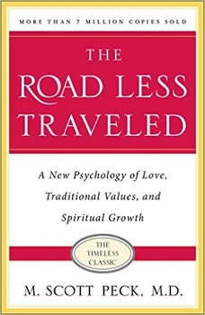 The Road Less Traveled: A New Psychology of Love, Traditional Values, and Spritual Growth, M. Scott Peck