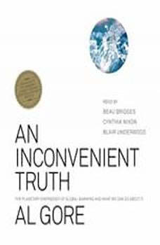 An Inconvenient Truth: The Planetary Emergency of Global Warming and What We Can Do About It, Al Gore