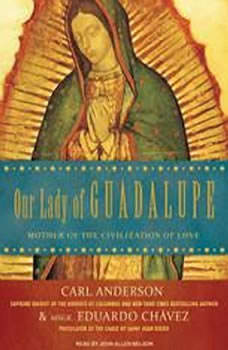 Our Lady of Guadalupe: Mother of the Civilization of Love Mother of the Civilization of Love, Carl Anderson
