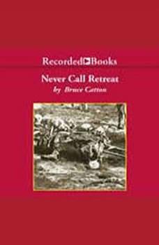 Never Call Retreat: The Centennial History of the Civil War, Vol. 3, Bruce Catton