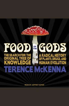 Food of the Gods: The Search for the Original Tree of Knowledge: A Radical History of Plants, Drugs, and Human Evolution The Search for the Original Tree of Knowledge: A Radical History of Plants, Drugs, and Human Evolution, Terence McKenna