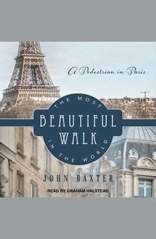 The Most Beautiful Walk in the World: A Pedestrian in Paris, John Baxter