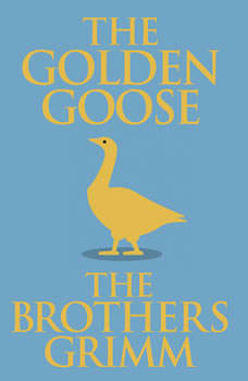 Golden Goose, The, The Brothers Grimm