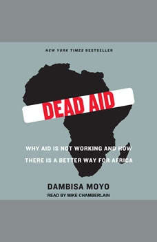 Dead Aid: Why Aid Is Not Working and How There Is a Better Way for Africa, Dambisa Moyo