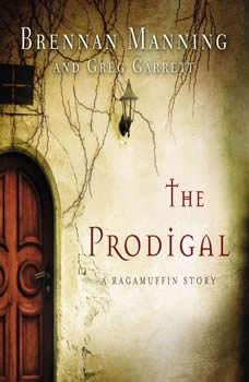 The Prodigal: A Ragamuffin Story, Brennan Manning