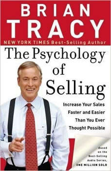 The Psychology of Selling: Increase Your Sales Faster and Easier Than You Ever Thought Possible, Brian Tracy