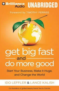 Get Big Fast and Do More Good: Start Your Business, Make It Huge, and Change the World, Ido Leffler