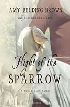 Flight of the Sparrow: A Novel of Early America A Novel of Early America, Amy Belding Brown