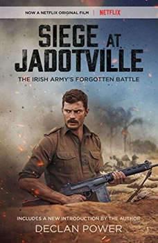 Siege at Jadotville: The Irish Armys Forgotten Battle, Declan Power
