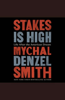 Stakes Is High: Life After the American Dream, Mychal Denzel Smith