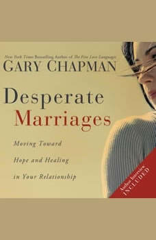 Desperate Marriages: Moving Toward Hope and Healing in Your Relationship Moving Toward Hope and Healing in Your Relationship, Gary Chapman