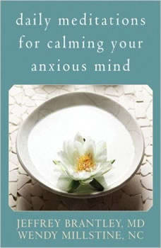 Daily Meditations for Calming Your Anxious Mind, Jeffrey Brantley, MD-DFAPA