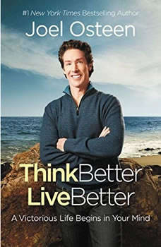 Daily Readings from Think Better, Live Better: 90 Devotions to a Victorious Life 90 Devotions to a Victorious Life, Joel Osteen