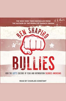 Bullies: How the Left's Culture of Fear and Intimidation Silences Americans How the Left's Culture of Fear and Intimidation Silences Americans, Ben Shapiro
