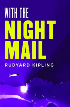 With the Night Mail: A Story of 2000 A.D.: A Yarn About the Aerial Board of Control, Rudyard Kipling