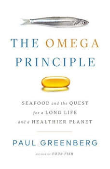 The Omega Principle: Seafood and the Quest for a Long Life and a Healthier Planet Seafood and the Quest for a Long Life and a Healthier Planet, Paul Greenberg