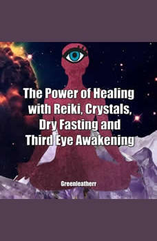 The Power of Healing with Reiki, Crystals, Dry Fasting and Third Eye Awakening, Greenleatherr