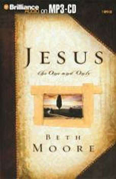 Jesus, the One and Only, Beth Moore