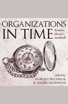 Organizations in Time: History, Theory, Methods History, Theory, Methods, Marcelo Bucheli