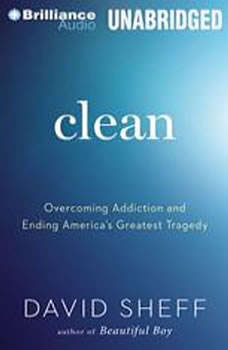 Clean: Overcoming Addiction and Ending America's Greatest Tragedy, David Sheff