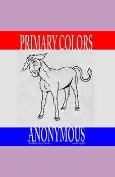 Primary Colors: A Novel of Politics A Novel of Politics, Anonymous