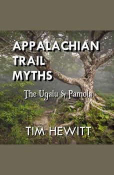 Appalachian Trail Myths: The Ugalu & Pamola, Tim Hewitt