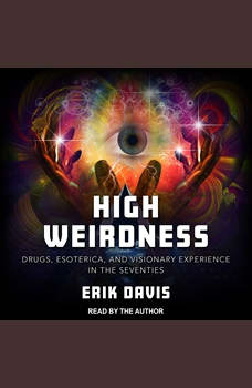 High Weirdness: Drugs, Esoterica, and Visionary Experience in the Seventies, Erik Davis