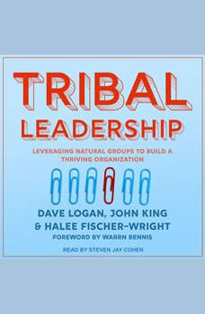 Tribal Leadership: Leveraging Natural Groups to Build a Thriving Organization Leveraging Natural Groups to Build a Thriving Organization, Halee Fischer-Wright