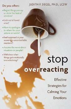 Stop Overreacting: Effective Strategies for Calming Your Emotions, Judith Siegel PhD LCSW