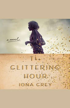 The Glittering Hour: A Novel, Iona Grey