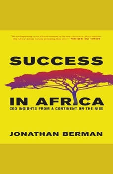 Success in Africa: CEO Insights from a Continent on the Rise, Jonathan Berman